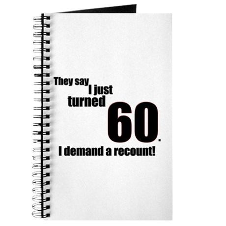 They say I just turned 60. I Journal