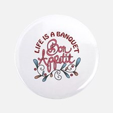 LIFE IS A BANQUET Button