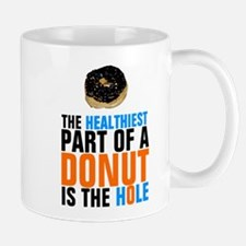 The healthiest part of a donut is the hole Mugs