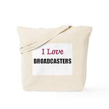 I Love BROADCASTERS Tote Bag