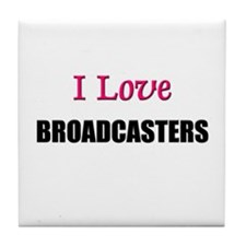 I Love BROADCASTERS Tile Coaster