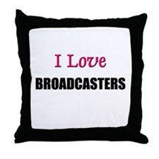 I Love BROADCASTERS Throw Pillow