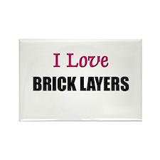 I Love BRICK LAYERS Rectangle Magnet