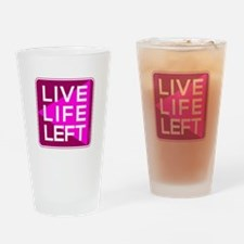 Live Life Left Pink Drinking Glass