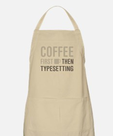 Coffee Then Typesetting Apron