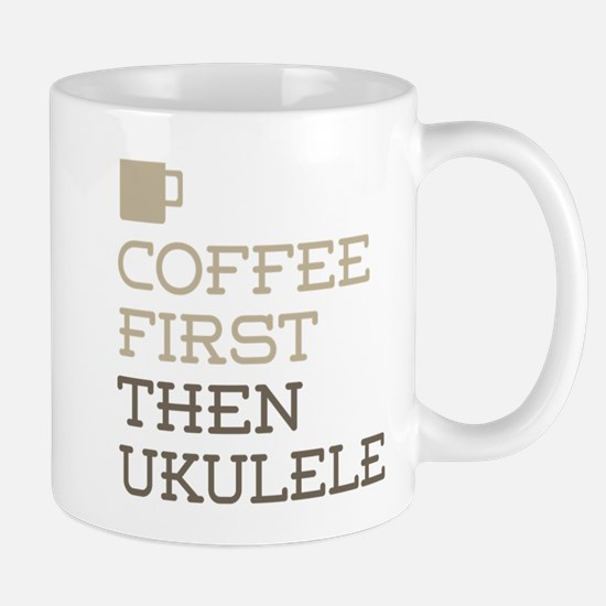 Coffee Then Ukulele Mugs