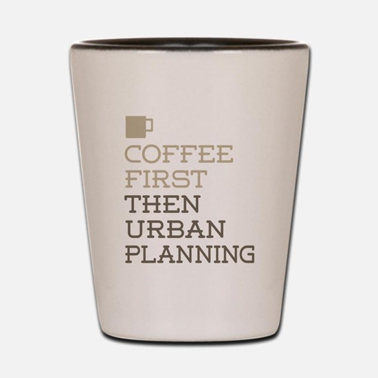 Coffee Then Urban Planning Shot Glass