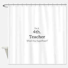 4th. Grade Teacher Shower Curtain