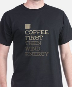 Coffee Then Wind Energy T-Shirt