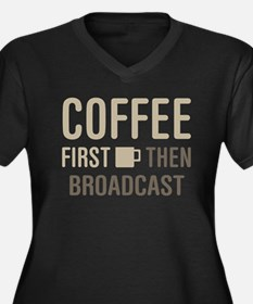 Coffee Then Broadcast Plus Size T-Shirt