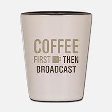 Coffee Then Broadcast Shot Glass