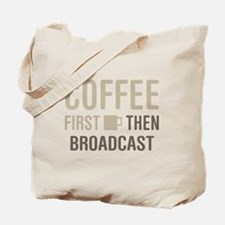 Coffee Then Broadcast Tote Bag