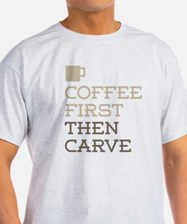 Coffee Then Carve T-Shirt
