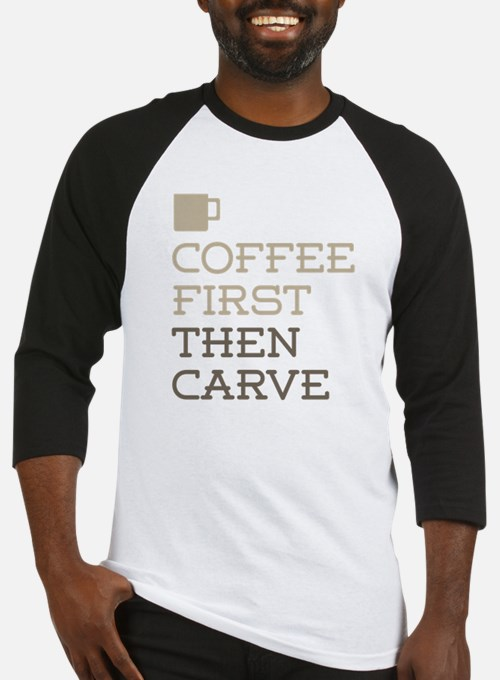 Coffee Then Carve Baseball Jersey