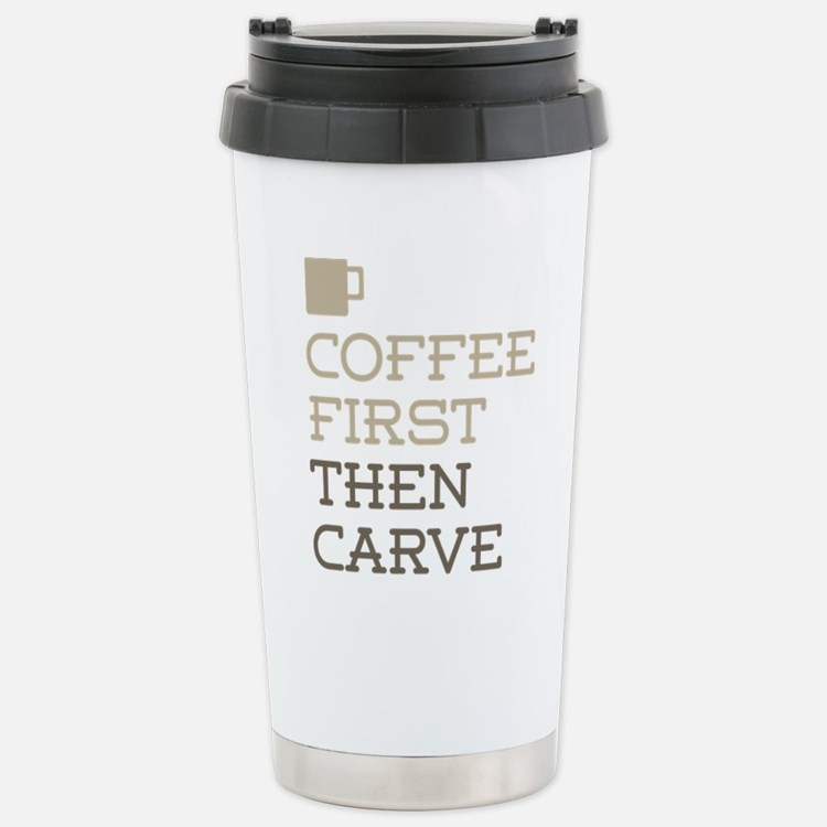 Coffee Then Carve Stainless Steel Travel Mug