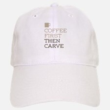 Coffee Then Carve Baseball Baseball Cap