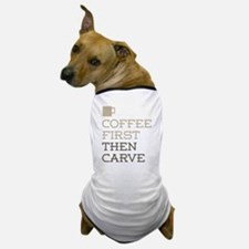 Coffee Then Carve Dog T-Shirt