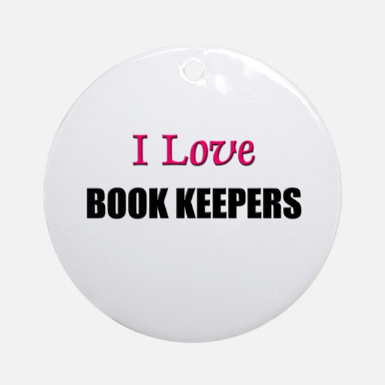 I Love BOOK KEEPERS Ornament (Round)