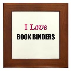 I Love BOOK BINDERS Framed Tile