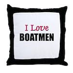 I Love BOATMEN Throw Pillow