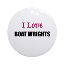 I Love BOAT WRIGHTS Ornament (Round)