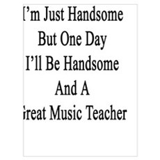 Today I'm Just Handsome But One Day I'll Be Handso Poster