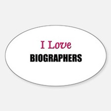 I Love BIOGRAPHERS Oval Decal