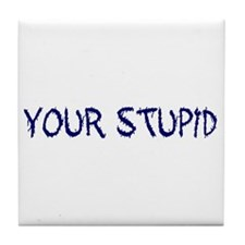 Your Stupid Tile Coaster