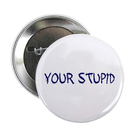 Your Stupid Button