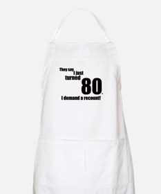They say I just turned 80... BBQ Apron