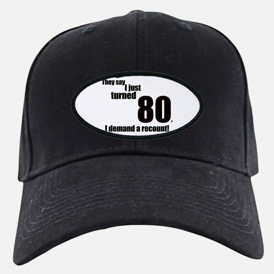 They say I just turned 80... Baseball Hat