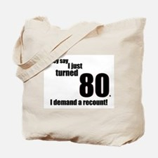 They say I just turned 80... Tote Bag