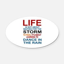 LIFE IS NOT ABOUT WAITING FOR THE  Oval Car Magnet