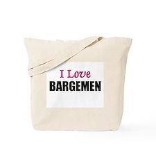 I Love BARGEMEN Tote Bag