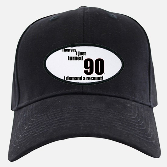 They say I just turned 90... Baseball Hat