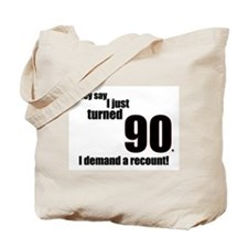 They say I just turned 90... Tote Bag