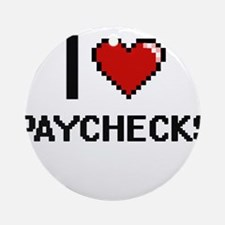 I Love Paychecks Digital Design Round Ornament