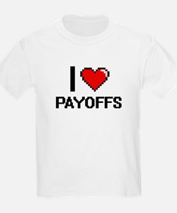 I Love Payoffs Digital Design T-Shirt