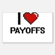 I Love Payoffs Digital Design Decal