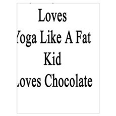 My Boyfriend Loves Yoga Like A Fat Kid Loves Choco Poster