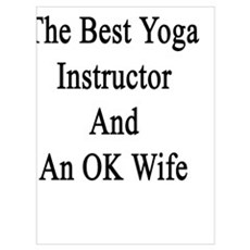 You're The Best Yoga Instructor And An OK Wife  Poster