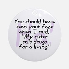 Sister Sells Drugs Ornament (Round)