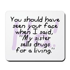 Sister Sells Drugs Mousepad