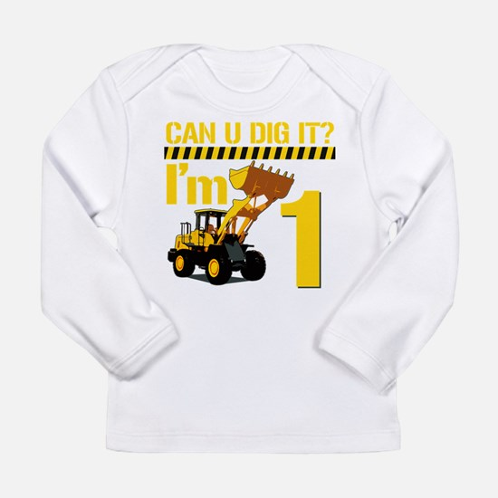 Can You Dig It? Im 1 Long Sleeve T-Shirt