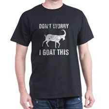 Don't worry I goat this - distressed T-Shirt