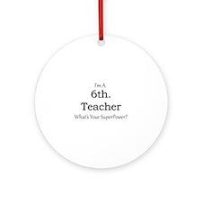 6th. Grade Teacher Round Ornament