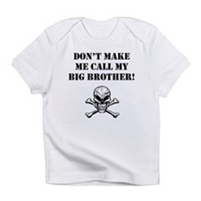 Don't Make Me Call My Big Brother Infant T-Shirt