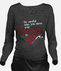 Show Your Crazy Long Sleeve Maternity T-Shirt