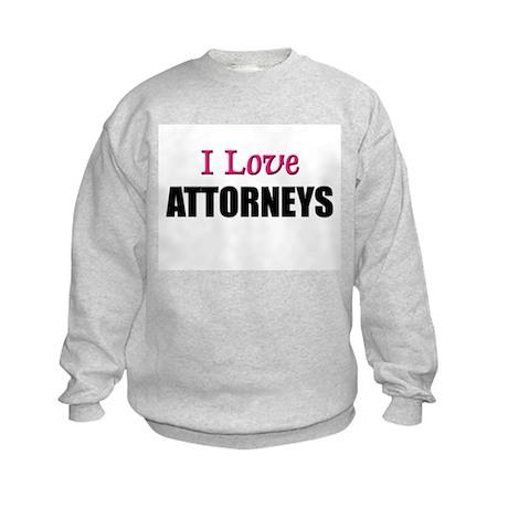 I Love ATTORNEYS Kids Sweatshirt