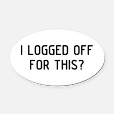 I Logged Oval Car Magnet